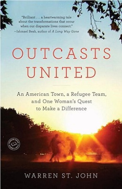 outcasts united The extraordinary tale of a refugee youth soccer team and the transformation of a small american town.