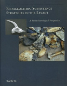 Epipaleolithic Subsistence Strategies in the Levant