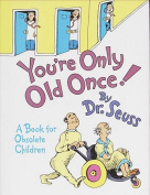 You'RE Only Old Once