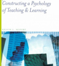 Constructing a Psychology of Learning and Teaching