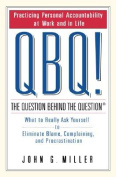 QBQ! the Question Behind the Question