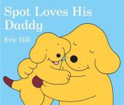 Spot Loves His Daddy (Spot (Board Books)) [Board book]