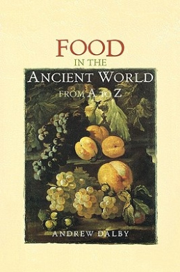 Food in the Ancient World from A to Z (The Ancient World from A to Z)