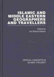 Islamic and Middle Eastern Travellers and Geographers (Critical Concepts in Islamic Studies) Ian Netton