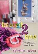 Braced 2 Bite