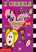 2 Grrls: I Love My Life