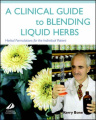 A Clinical Guide to Blending Liquid Herbs