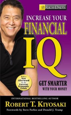 Rich Dad's Increase Your Financial IQ: It's Time To Get Smarter with Your Money