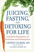 Juicing, Fasting and Detoxing for Life
