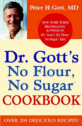 Dr. Gott's No Flour, No Sugar Cookbook