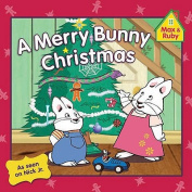 A Merry Bunny Christmas (Max and Ruby
