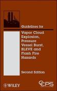 Guidelines for Vapor Cloud Explosion, Pressure Vessel Burst, BLEVE and Flash Fire Hazards