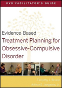 Evidence-Based Treatment Planning for Obsessive-compulsive Disorder DVD Facilitator's Guide