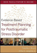 Evidence-Based Treatment Planning for Posttraumatic Stress Disorder DVD Facilitator's Guide