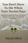 You Don't Have to Die When Your Doctor Says