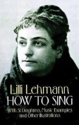 Lilli Lehmann: How to Sing