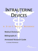 Intrauterine Devices - A Medical Dictionary, Bibliography, and Annotated Research Guide to Internet References