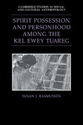Spirit Possession and Personhood Among the Kel Ewey Tuareg