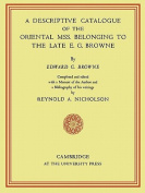 A Descriptive Catalogue of the Oriental Mss. Belonging to the Late E.G. Browne
