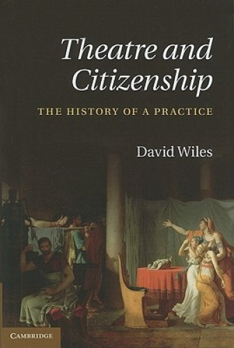 Theatre and Citizenship: The History of a Practice by David Wiles.