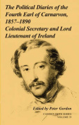 The Political Diaries of the Fourth Earl of Carnarvon, 1857-1890: Volume 35