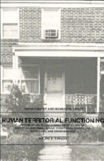 Human Territorial Functioning: An Empirical, Evolutionary Perspective on Individual and Small Group Territorial Cognitions, Behaviors, and Consequences (Environment and Behavior)