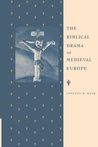 The Biblical Drama of Medieval Europe by Lynette Muir.