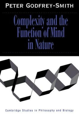 Complexity and the Function of Mind in Nature (Cambridge Studies in Philosophy and Biology)