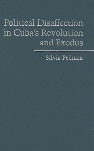 Political Disaffection in Cuba's Revolution and Exodus (Cambridge Studies in Con