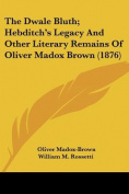The Dwale Bluth; Hebditch's Legacy and Other Literary Remains of Oliver Madox Brown