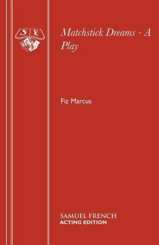 Matchstick Dreams (Acting Edition S.) by Fiz Marcus.