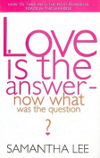 Love is the Answer - Now What Was the Question?