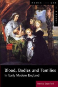 Blood, Bodies and Families in Early Modern England
