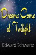 Dreams Come at Twilight
