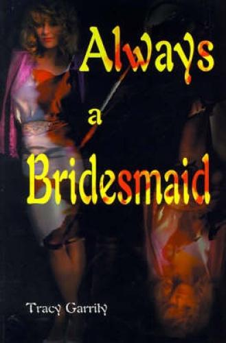 Always a Bridesmaid by Tracy Garrity.