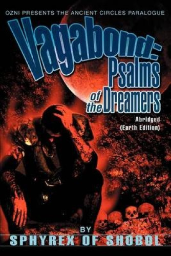 Vagabond: Psalms of the Dreamers:Abridged(Earth Edition) by Sphyrex of Shobol