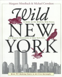 Wild New York: A Guide to the Wildlife, Wild Places & Natural Phenomena of New York City