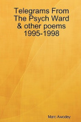 Telegrams From The Psych Ward & Other Poems 1995-1998