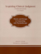 Acquiring Clinical Judgment to Accompany Theory and Design in Counseling and Psychotherapy