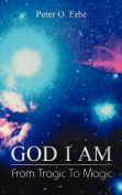 God I am: From Tragic to Magic