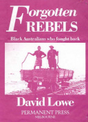 Forgotten Rebels : Black Australians Who Fought Back