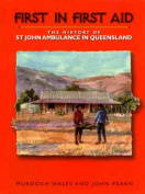 First in First Aid - the History of St John Ambulance in Queensland