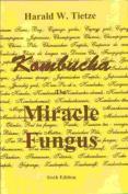 Kombucha the Miracle Fungus