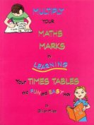 Multiply Your Maths Marks by Learning Your Times Tables the Fun and Easy Way