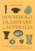 Century of Houshold Glassware in Australia 1880-1980