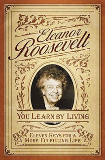 You Learn by Living: Distillation of Mrs.Roosevelt's Life Experience