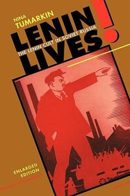 Lenin Lives!: The Lenin Cult in Soviet Russia