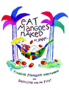Eat Mangoes Naked