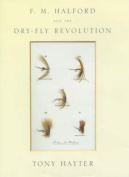 F.M.Halford and the Dry-fly Revolution