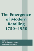 The Emergence of Modern Retailing, 1750-1950